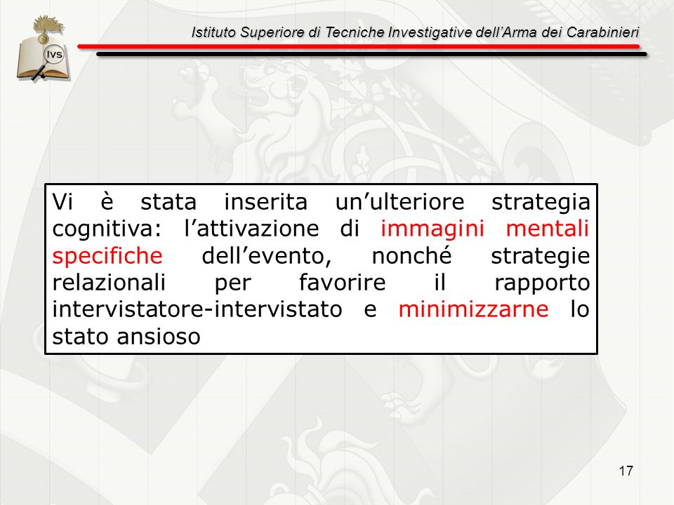 Istituto Superiore di Tecniche Investigative dellArma dei Carabinieri 17 Vi è stata inserita unulteriore strategia cognitiva: lattivazione di immagini