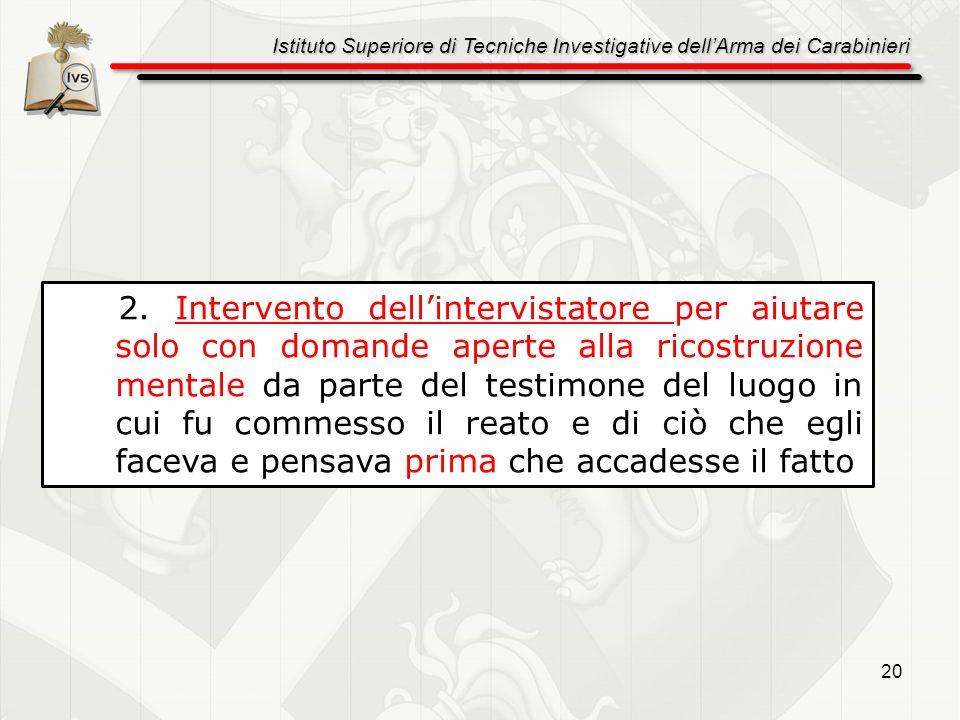 Istituto Superiore di Tecniche Investigative dellArma dei Carabinieri 20 2. Intervento dellintervistatore per aiutare solo con domande aperte alla ric