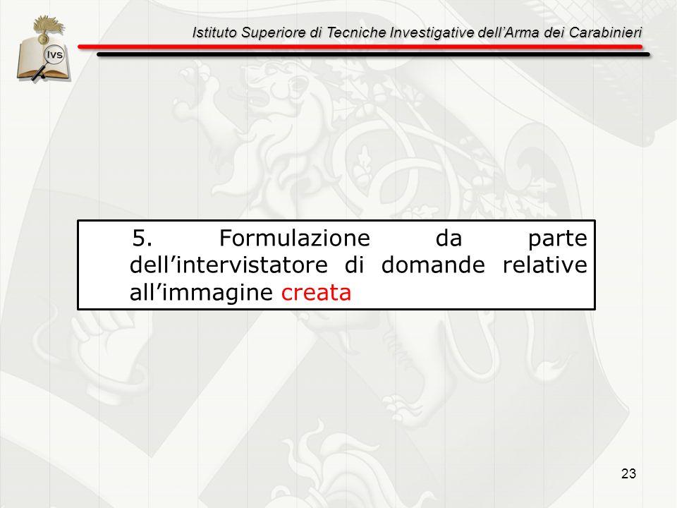 Istituto Superiore di Tecniche Investigative dellArma dei Carabinieri 23 5. Formulazione da parte dellintervistatore di domande relative allimmagine c