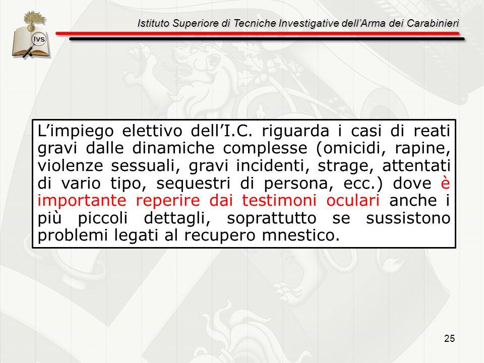 Istituto Superiore di Tecniche Investigative dellArma dei Carabinieri 25 Limpiego elettivo dellI.C. riguarda i casi di reati gravi dalle dinamiche com