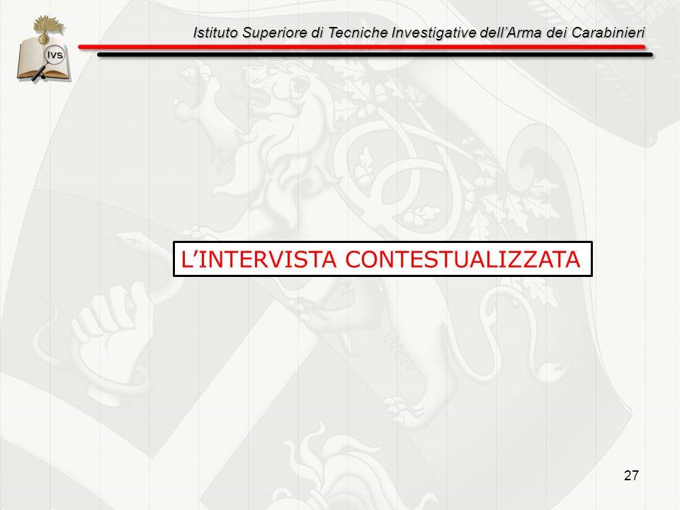 Istituto Superiore di Tecniche Investigative dellArma dei Carabinieri 27 LINTERVISTA CONTESTUALIZZATA
