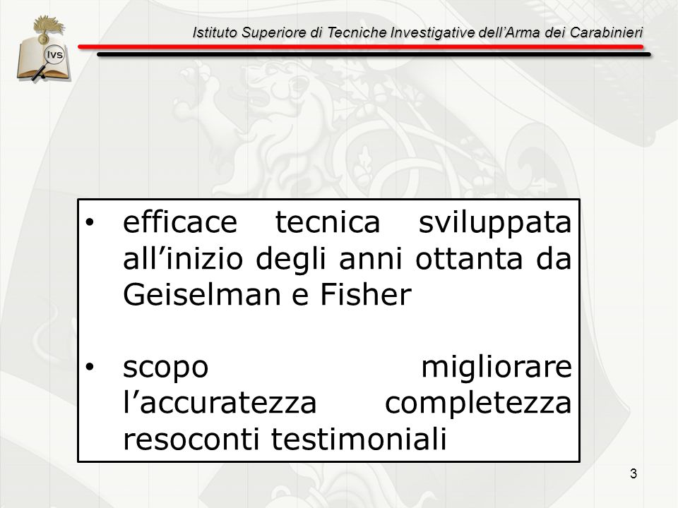 Istituto Superiore di Tecniche Investigative dellArma dei Carabinieri 4 cardine dellintervista cognitiva consiste nel ricercare strategie di recupero del ricordo guidato scopo è migliorare quella parte della memoria a lungo termine organizzata in episodi specifici