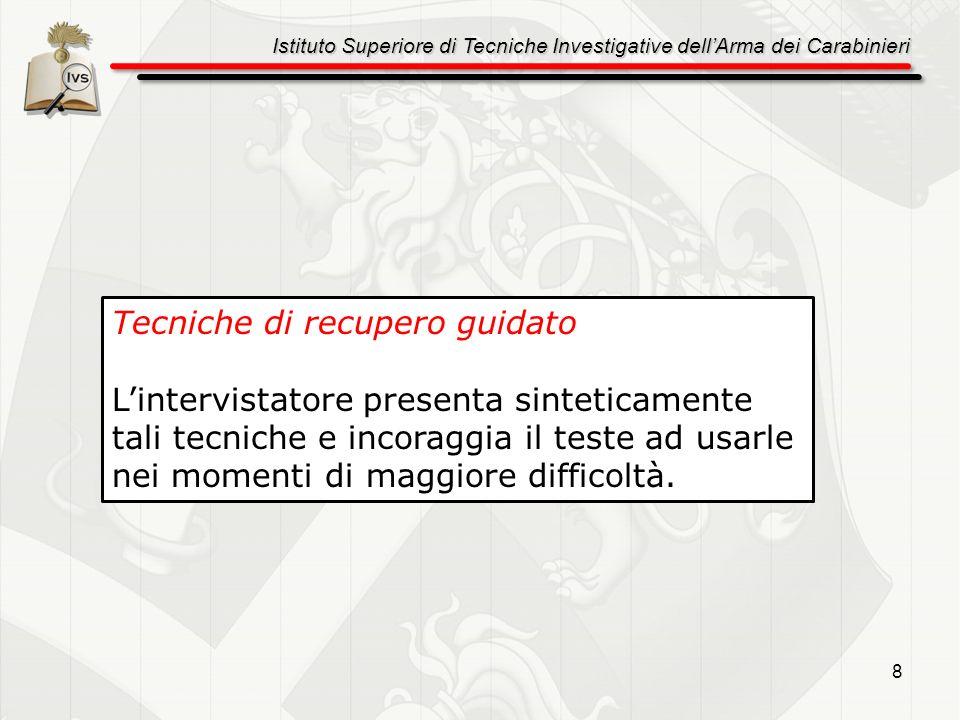 Istituto Superiore di Tecniche Investigative dellArma dei Carabinieri 9 Gli effetti positivi variano in relazione al tipo di evento da rievocare, maggiormente efficace sembra essere nella rievocazione di eventi con una struttura non prevedibile e con una serie di azioni che si susseguono velocemente