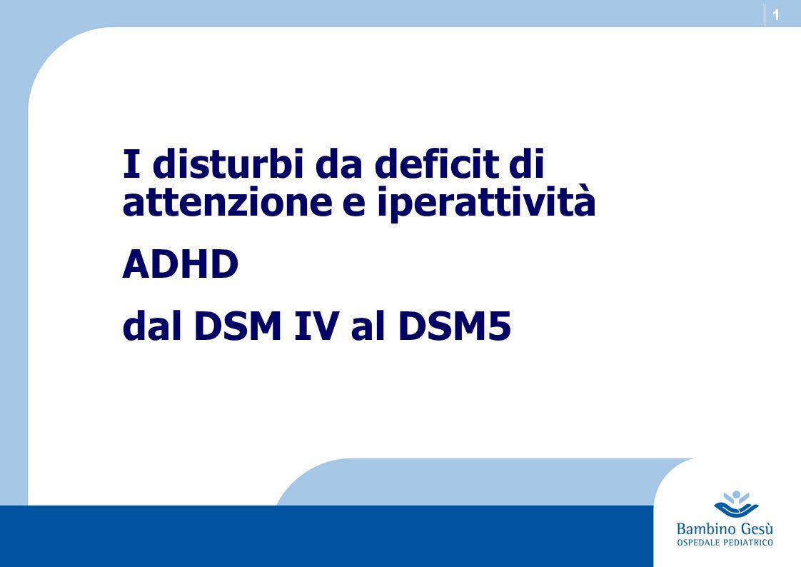 1 I disturbi da deficit di attenzione e iperattività ADHD dal DSM IV al DSM5