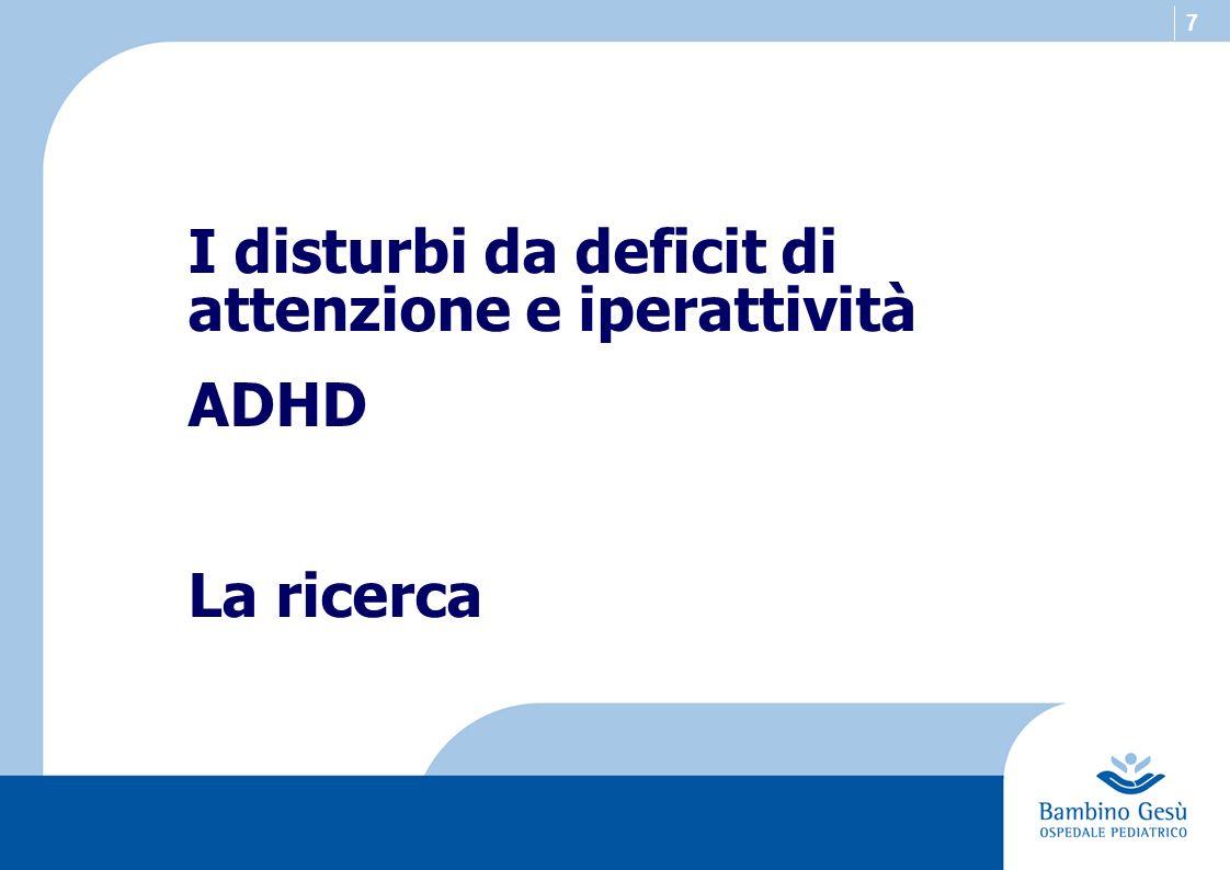 7 I disturbi da deficit di attenzione e iperattività ADHD La ricerca