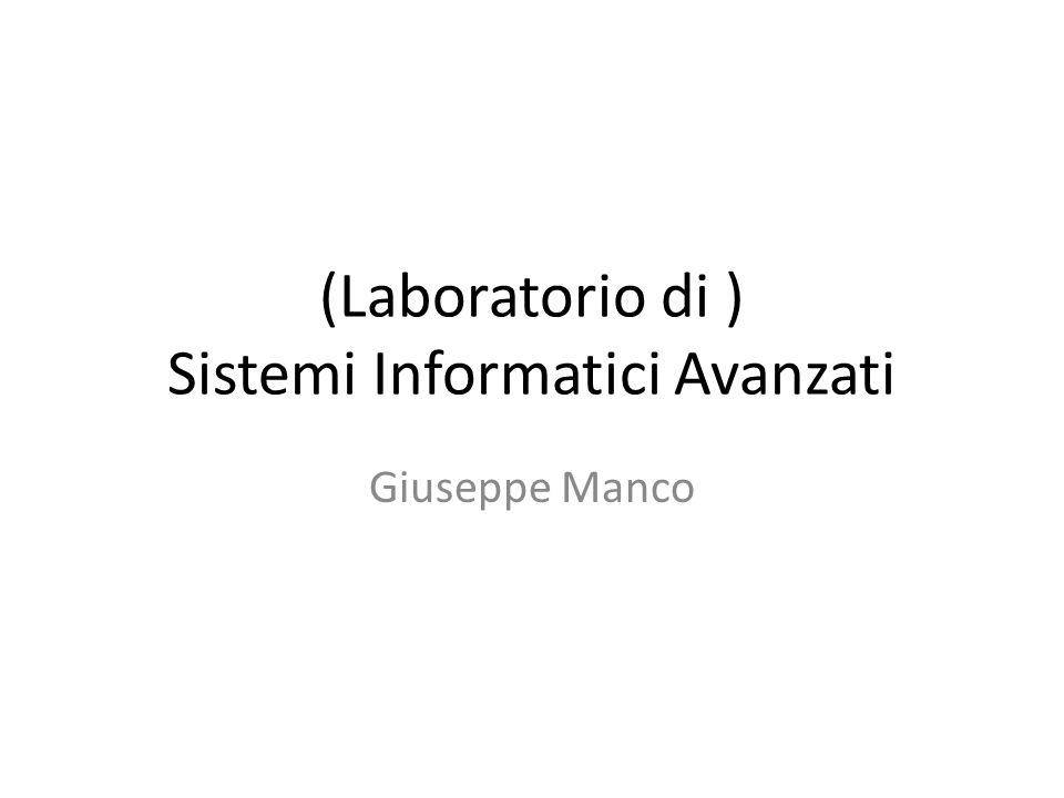 (Laboratorio di ) Sistemi Informatici Avanzati Giuseppe Manco