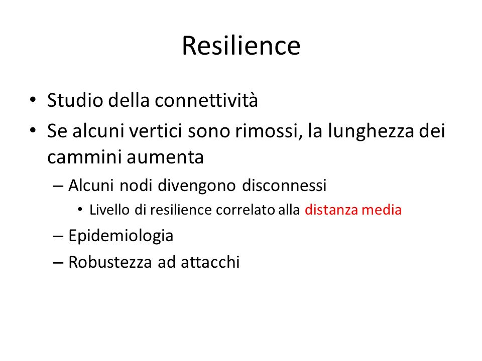 Resilience Studio della connettività Se alcuni vertici sono rimossi, la lunghezza dei cammini aumenta – Alcuni nodi divengono disconnessi Livello di r