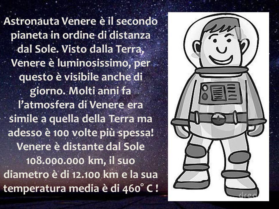 Astronauta Venere è il secondo pianeta in ordine di distanza dal Sole. Visto dalla Terra, Venere è luminosissimo, per questo è visibile anche di giorn