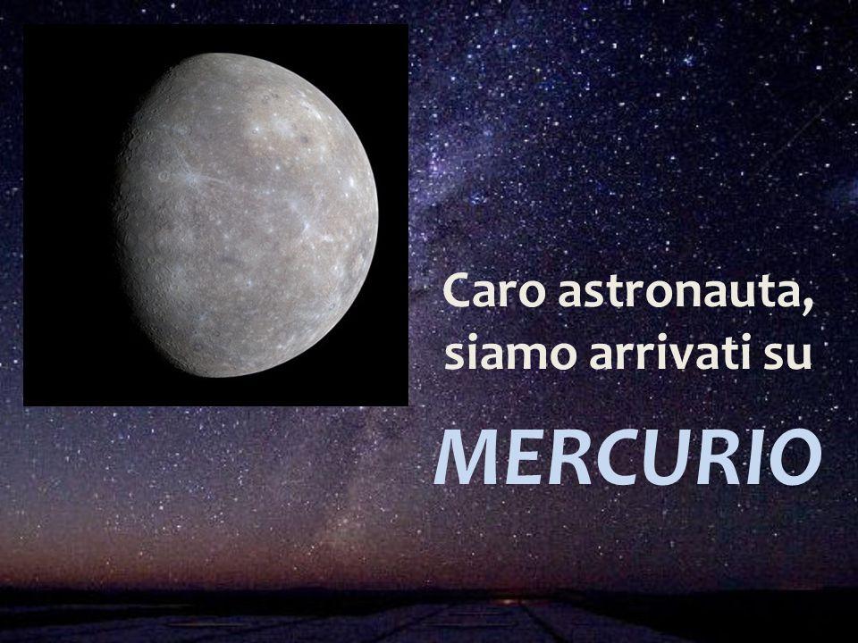 Caro astronauta, siamo arrivati su MERCURIO