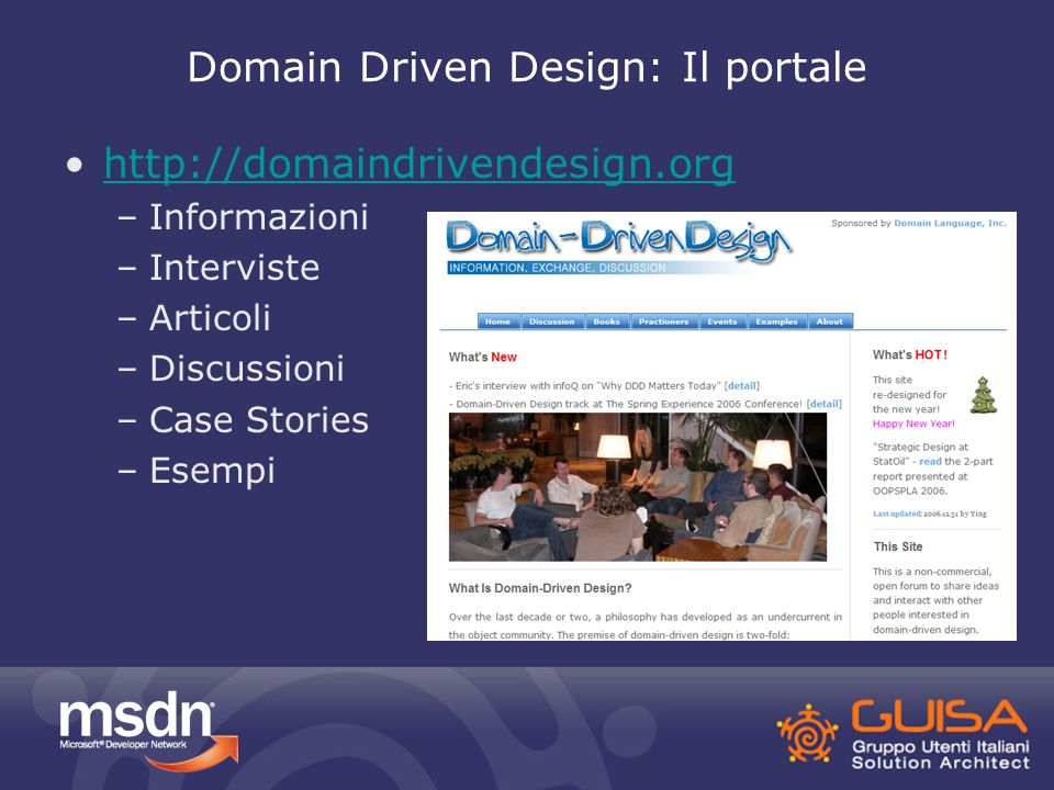 Domain Driven Design: Il portale http://domaindrivendesign.org –Informazioni –Interviste –Articoli –Discussioni –Case Stories –Esempi