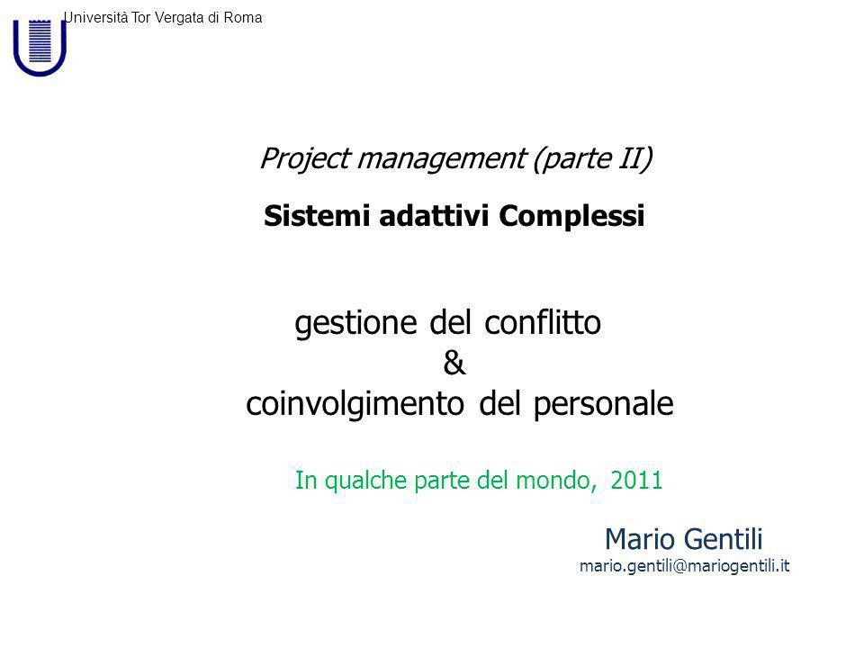 Università Tor Vergata di Roma Mario Gentili mario.gentili@mariogentili.it Project management (parte II) Sistemi adattivi Complessi gestione del conflitto & coinvolgimento del personale In qualche parte del mondo, 2011