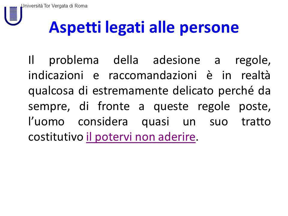 Università Tor Vergata di Roma Aspetti legati alle persone A livello di singolo operatore: -la personalità -capacità di lettura critica dei dati disponibili -una scarsa attenzione -esperienza individuale.