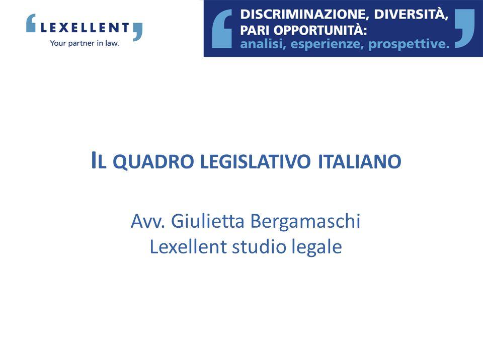 I L QUADRO LEGISLATIVO ITALIANO Avv. Giulietta Bergamaschi Lexellent studio legale