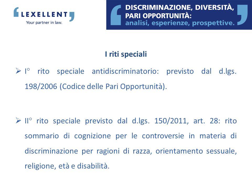 I riti speciali I° rito speciale antidiscriminatorio: previsto dal d.lgs. 198/2006 (Codice delle Pari Opportunità). II° rito speciale previsto dal d.l