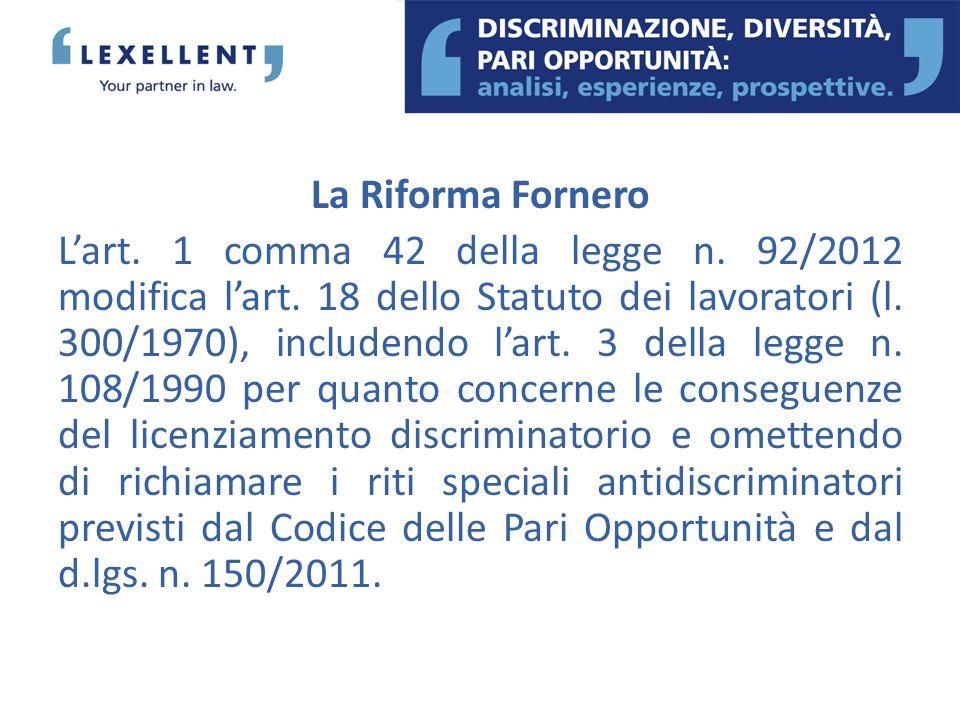 La Riforma Fornero Lart. 1 comma 42 della legge n. 92/2012 modifica lart. 18 dello Statuto dei lavoratori (l. 300/1970), includendo lart. 3 della legg