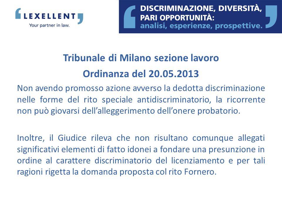Tribunale di Milano sezione lavoro Ordinanza del 20.05.2013 Non avendo promosso azione avverso la dedotta discriminazione nelle forme del rito special