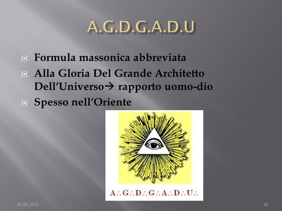 Formula massonica abbreviata Alla Gloria Del Grande Architetto DellUniverso rapporto uomo-dio Spesso nellOriente 06.09.201310