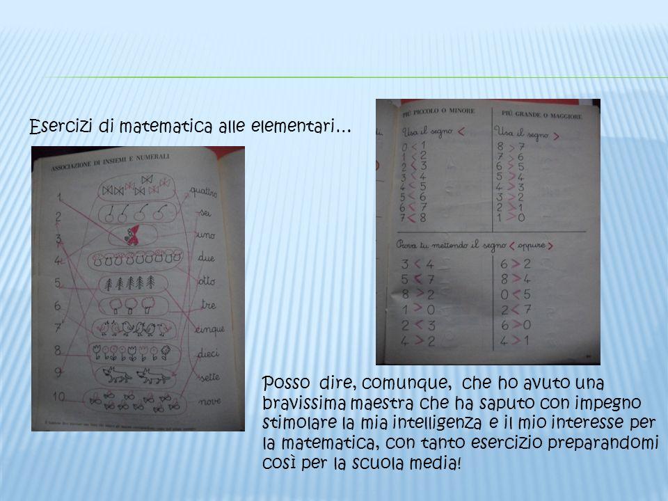 Esercizi di matematica alle elementari… Posso dire, comunque, che ho avuto una bravissima maestra che ha saputo con impegno stimolare la mia intellige