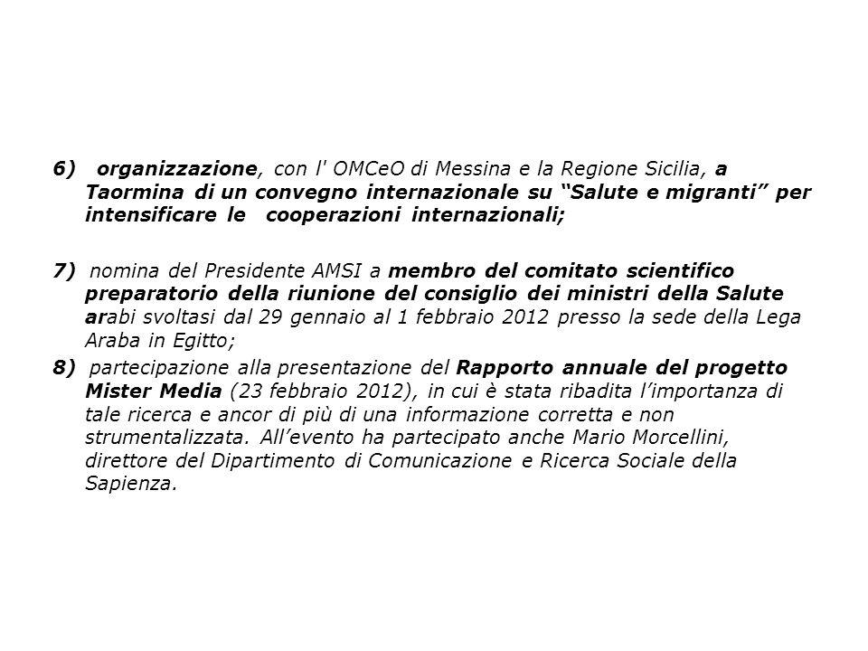 6) organizzazione, con l' OMCeO di Messina e la Regione Sicilia, a Taormina di un convegno internazionale su Salute e migranti per intensificare le co