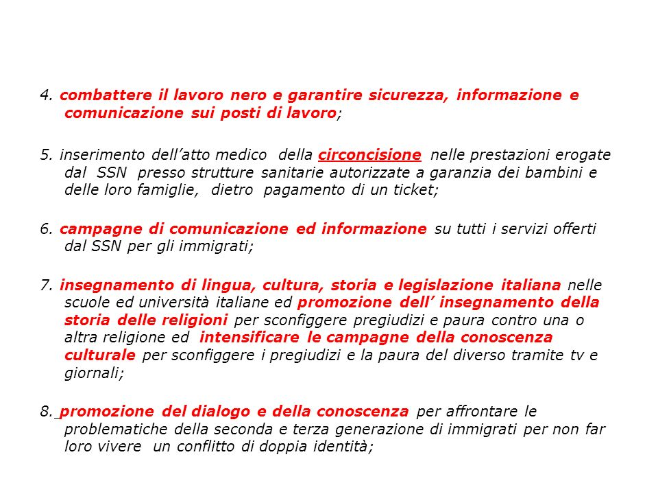 4. combattere il lavoro nero e garantire sicurezza, informazione e comunicazione sui posti di lavoro; 5. inserimento dellatto medico della circoncisio