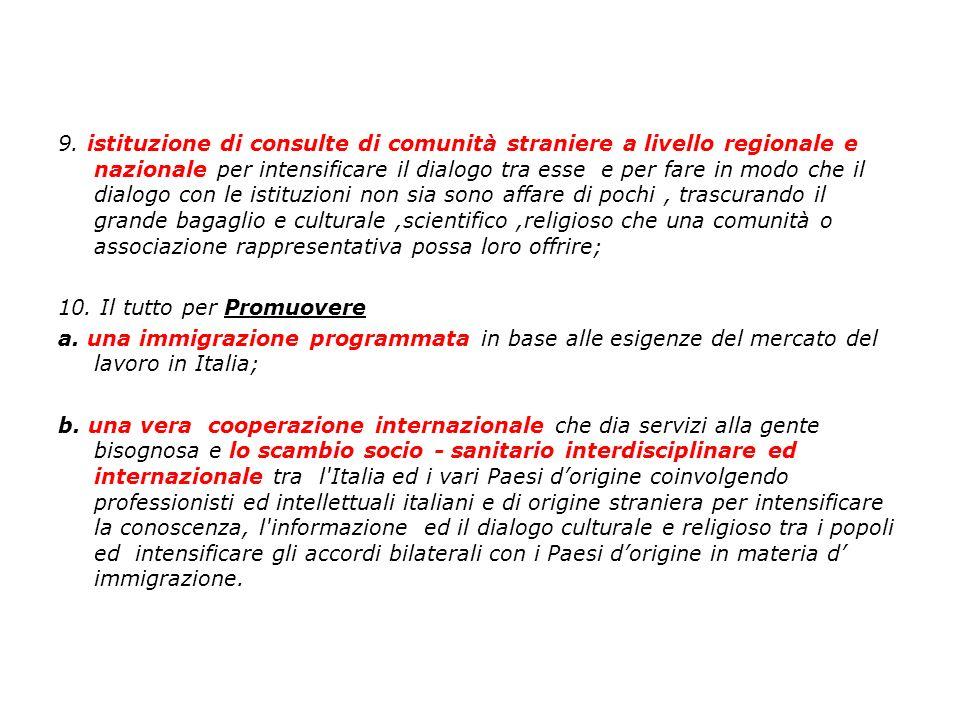 9. istituzione di consulte di comunità straniere a livello regionale e nazionale per intensificare il dialogo tra esse e per fare in modo che il dialo
