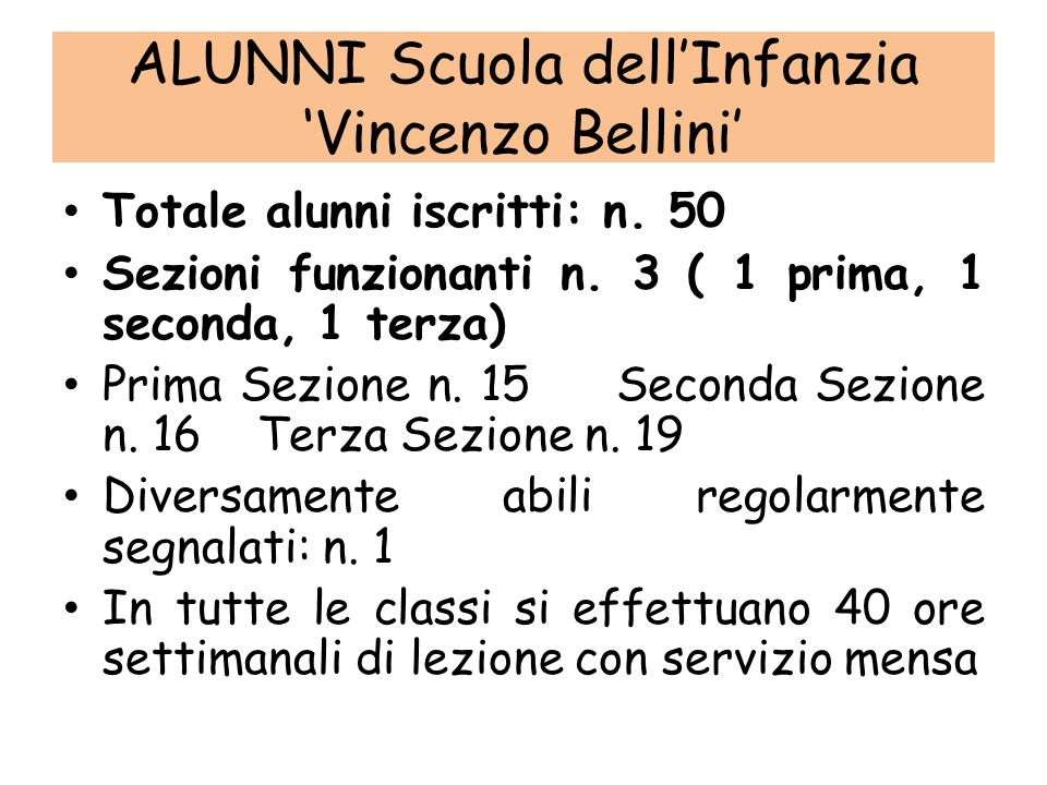ALUNNI Scuola dellInfanzia Vincenzo Bellini Totale alunni iscritti: n. 50 Sezioni funzionanti n. 3 ( 1 prima, 1 seconda, 1 terza) Prima Sezione n. 15