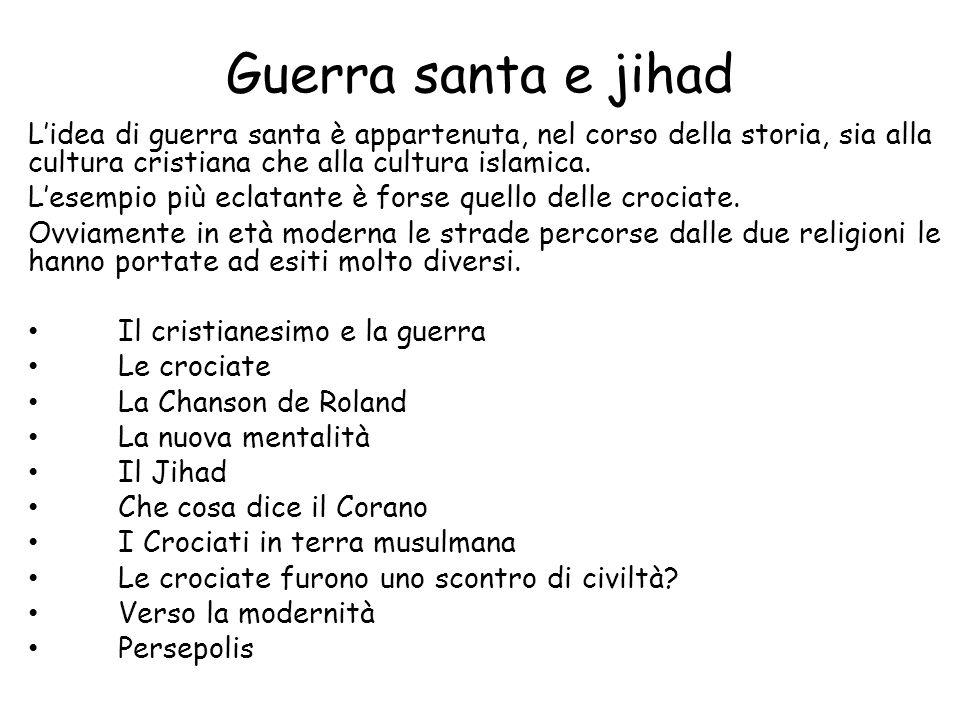Guerra santa e jihad Lidea di guerra santa è appartenuta, nel corso della storia, sia alla cultura cristiana che alla cultura islamica. Lesempio più e