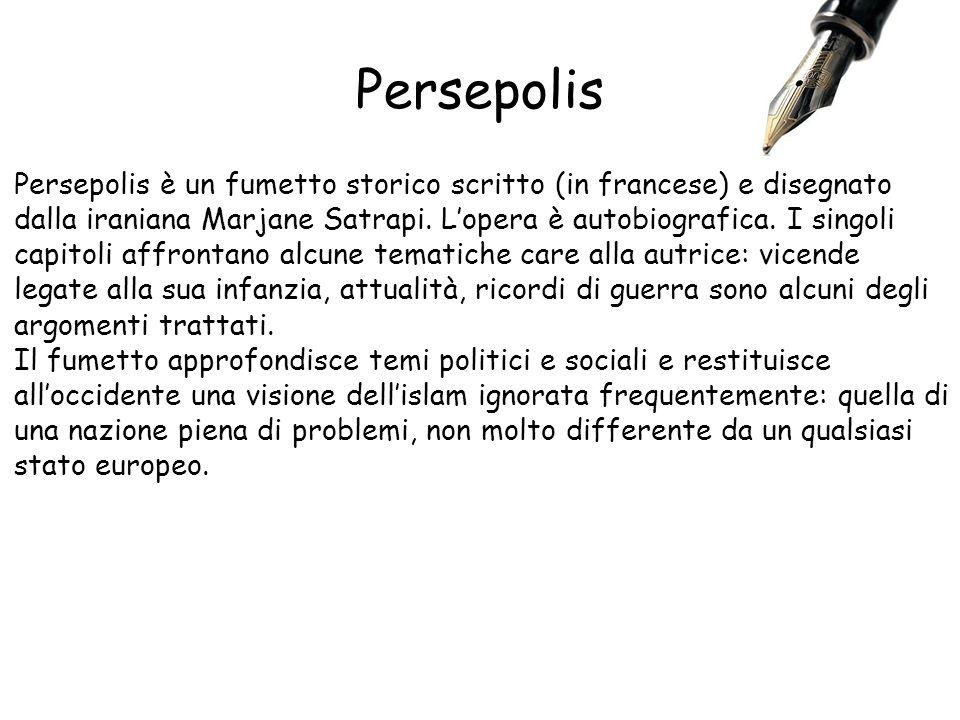 Persepolis Persepolis è un fumetto storico scritto (in francese) e disegnato dalla iraniana Marjane Satrapi. Lopera è autobiografica. I singoli capito