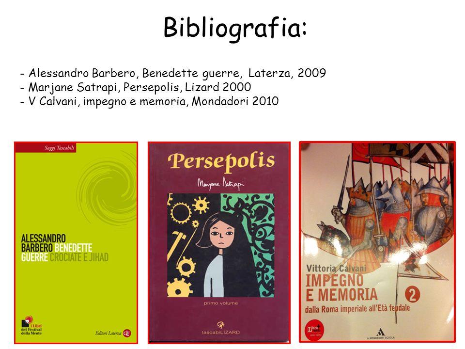 - Alessandro Barbero, Benedette guerre, Laterza, 2009 - Marjane Satrapi, Persepolis, Lizard 2000 - V Calvani, impegno e memoria, Mondadori 2010 Biblio