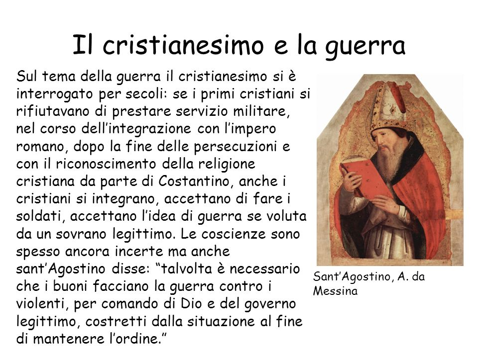 Il cristianesimo e la guerra Sul tema della guerra il cristianesimo si è interrogato per secoli: se i primi cristiani si rifiutavano di prestare servi