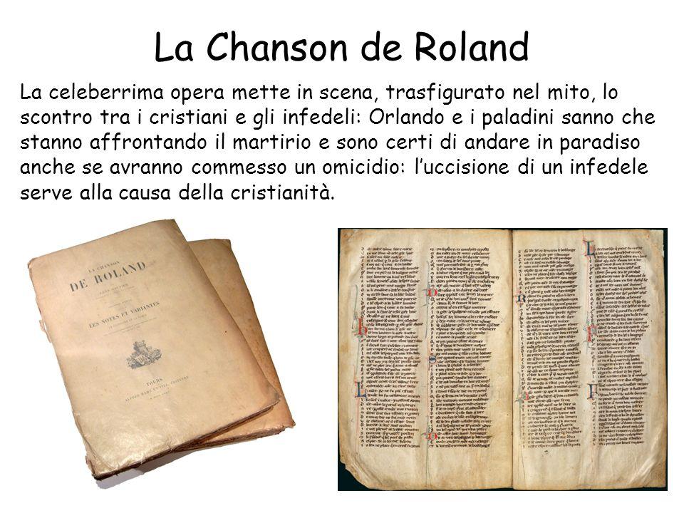 La Chanson de Roland La celeberrima opera mette in scena, trasfigurato nel mito, lo scontro tra i cristiani e gli infedeli: Orlando e i paladini sanno