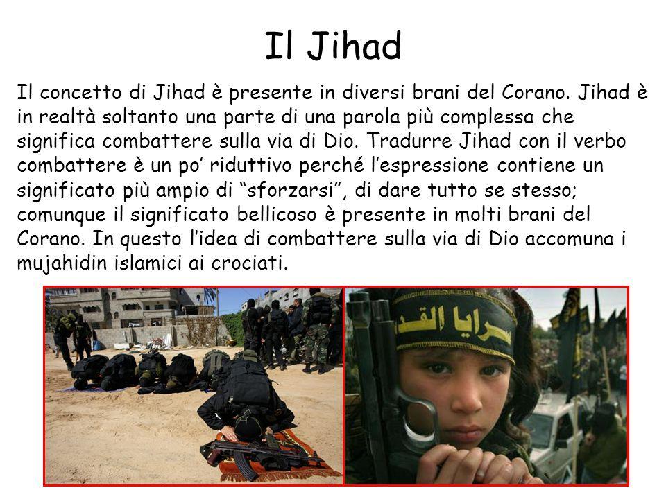 Il Jihad Il concetto di Jihad è presente in diversi brani del Corano. Jihad è in realtà soltanto una parte di una parola più complessa che significa c