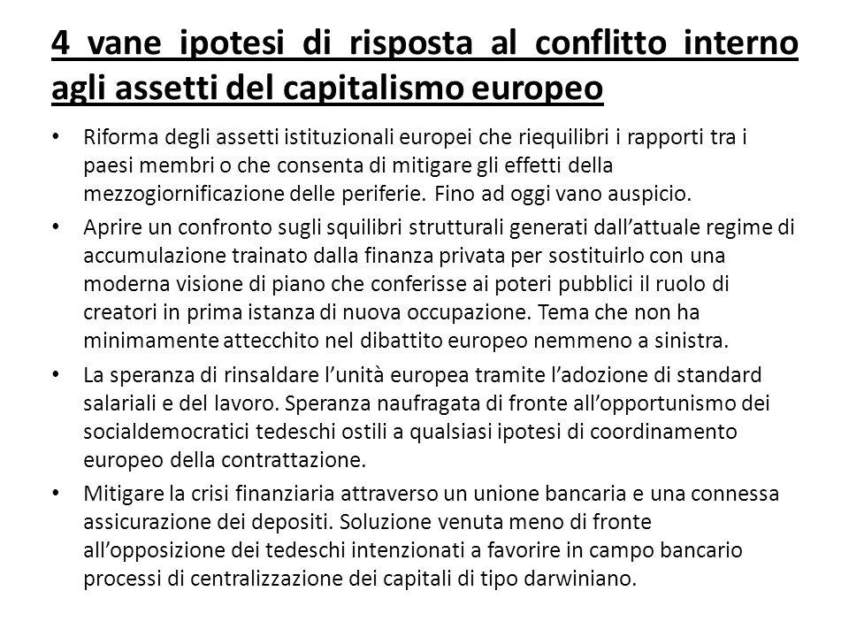4 vane ipotesi di risposta al conflitto interno agli assetti del capitalismo europeo Riforma degli assetti istituzionali europei che riequilibri i rapporti tra i paesi membri o che consenta di mitigare gli effetti della mezzogiornificazione delle periferie.