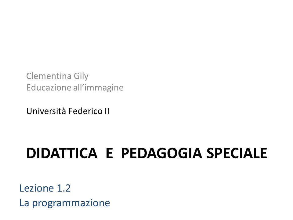 DIDATTICA E PEDAGOGIA SPECIALE Clementina Gily Educazione allimmagine Università Federico II Lezione 1.2 La programmazione