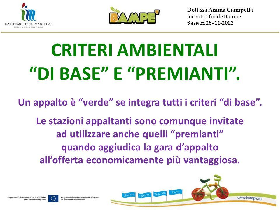 Dott.ssa Amina Ciampella Incontro finale Bampè Sassari 28–11-2012 CRITERI AMBIENTALI DI BASE E PREMIANTI. Un appalto è verde se integra tutti i criter