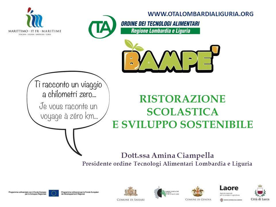 Dott.ssa Amina Ciampella Presidente ordine Tecnologi Alimentari Lombardia e Liguria RISTORAZIONE SCOLASTICA E SVILUPPO SOSTENIBILE WWW.OTALOMBARDIALIG