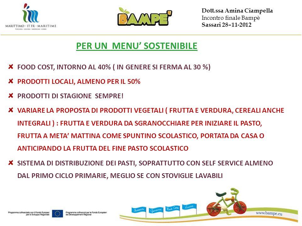 Dott.ssa Amina Ciampella Incontro finale Bampè Sassari 28–11-2012 PER UN MENU SOSTENIBILE FOOD COST, INTORNO AL 40% ( IN GENERE SI FERMA AL 30 %) PRODOTTI LOCALI, ALMENO PER IL 50% PRODOTTI DI STAGIONE SEMPRE.