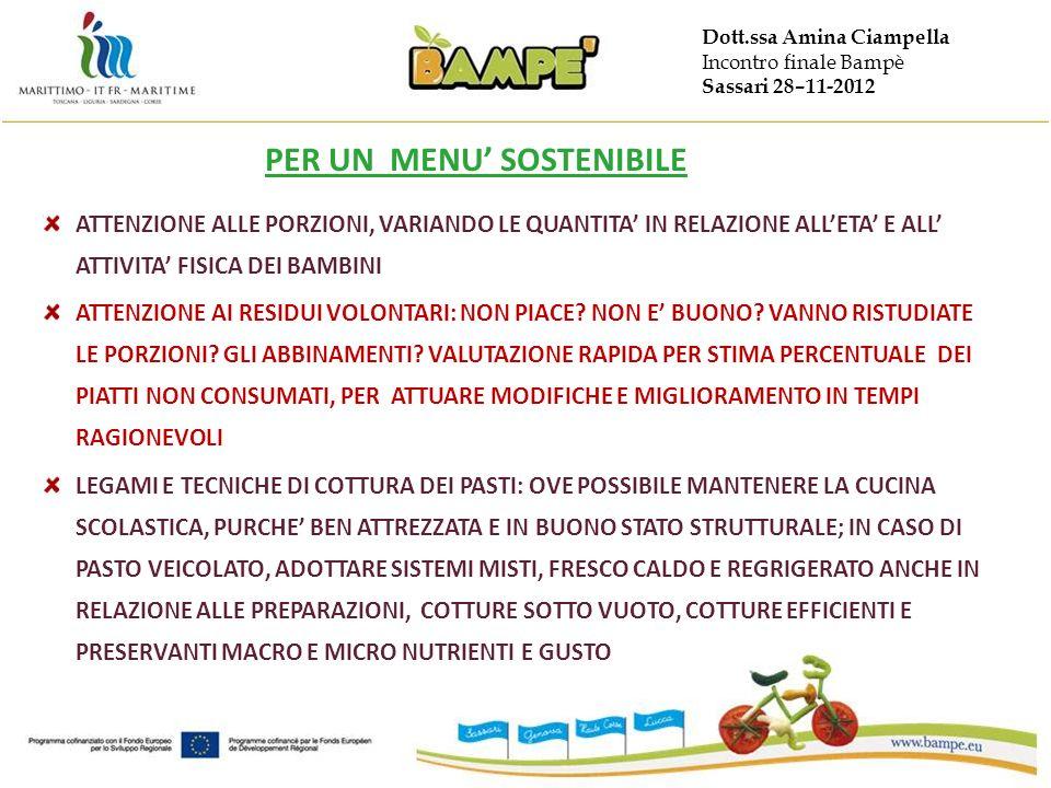 Dott.ssa Amina Ciampella Incontro finale Bampè Sassari 28–11-2012 ATTENZIONE ALLE PORZIONI, VARIANDO LE QUANTITA IN RELAZIONE ALLETA E ALL ATTIVITA FISICA DEI BAMBINI ATTENZIONE AI RESIDUI VOLONTARI: NON PIACE.