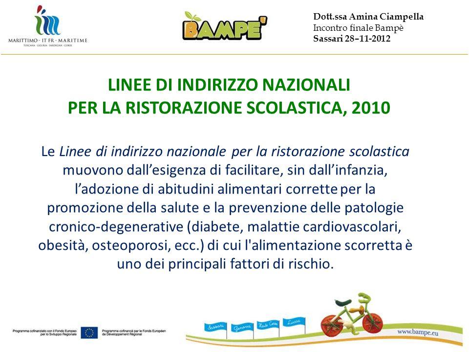 Dott.ssa Amina Ciampella Incontro finale Bampè Sassari 28–11-2012 LINEE DI INDIRIZZO NAZIONALI PER LA RISTORAZIONE SCOLASTICA, 2010 Le Linee di indiri