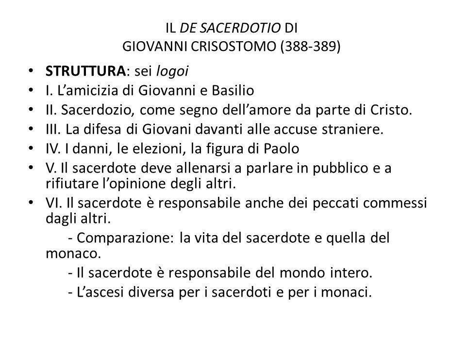 IL DE SACERDOTIO DI GIOVANNI CRISOSTOMO (388-389) STRUTTURA: sei logoi I. Lamicizia di Giovanni e Basilio II. Sacerdozio, come segno dellamore da part