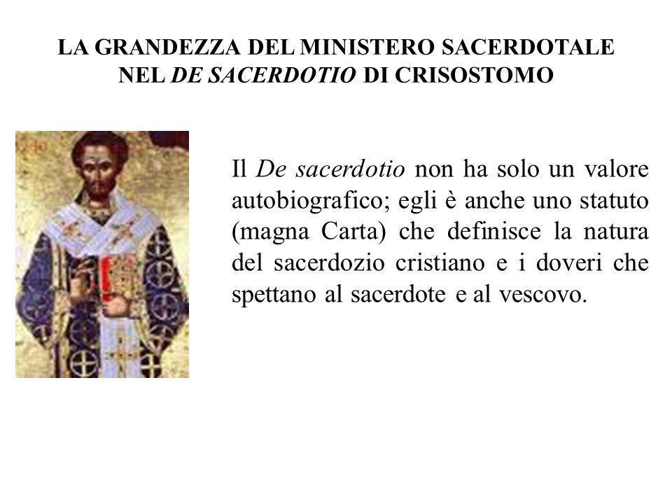 LA GRANDEZZA DEL MINISTERO SACERDOTALE NEL DE SACERDOTIO DI CRISOSTOMO Il De sacerdotio non ha solo un valore autobiografico; egli è anche uno statuto