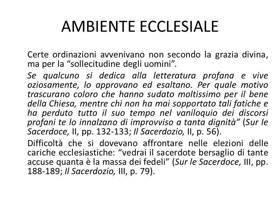 AMBIENTE ECCLESIALE Certe ordinazioni avvenivano non secondo la grazia divina, ma per la sollecitudine degli uomini. Se qualcuno si dedica alla letter