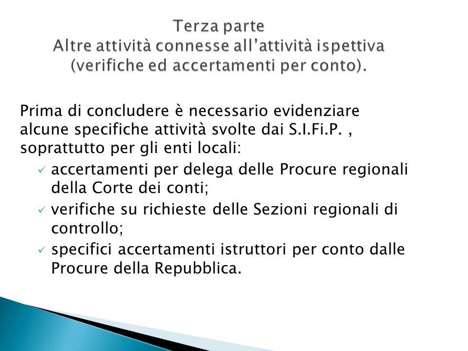 Prima di concludere è necessario evidenziare alcune specifiche attività svolte dai S.I.Fi.P., soprattutto per gli enti locali: accertamenti per delega