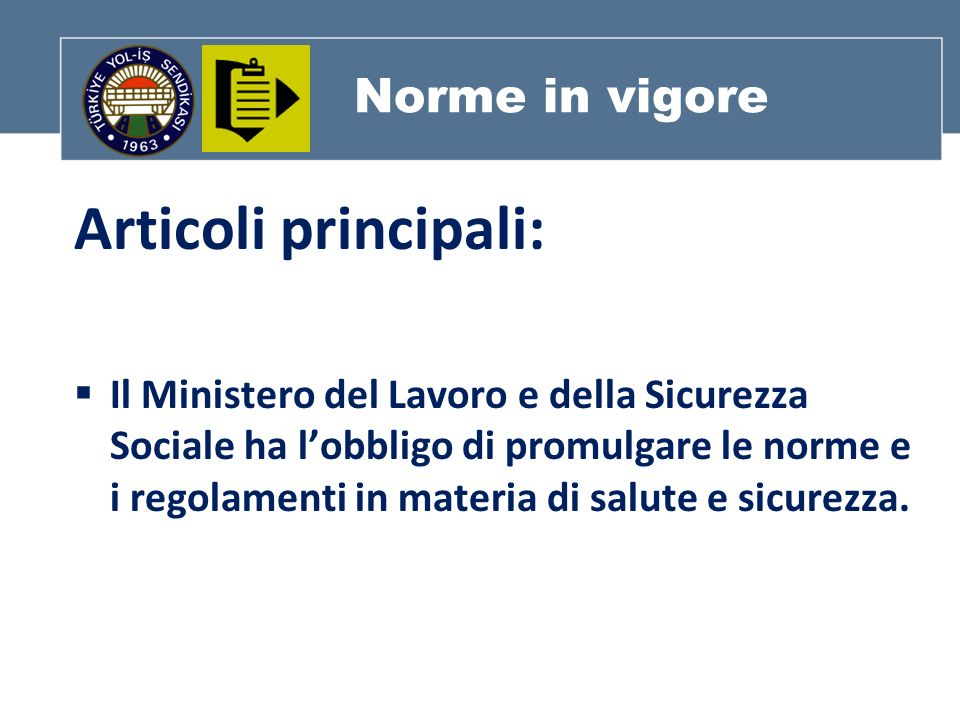 Norme in vigore Articoli principali: Il Ministero del Lavoro e della Sicurezza Sociale ha lobbligo di promulgare le norme e i regolamenti in materia d
