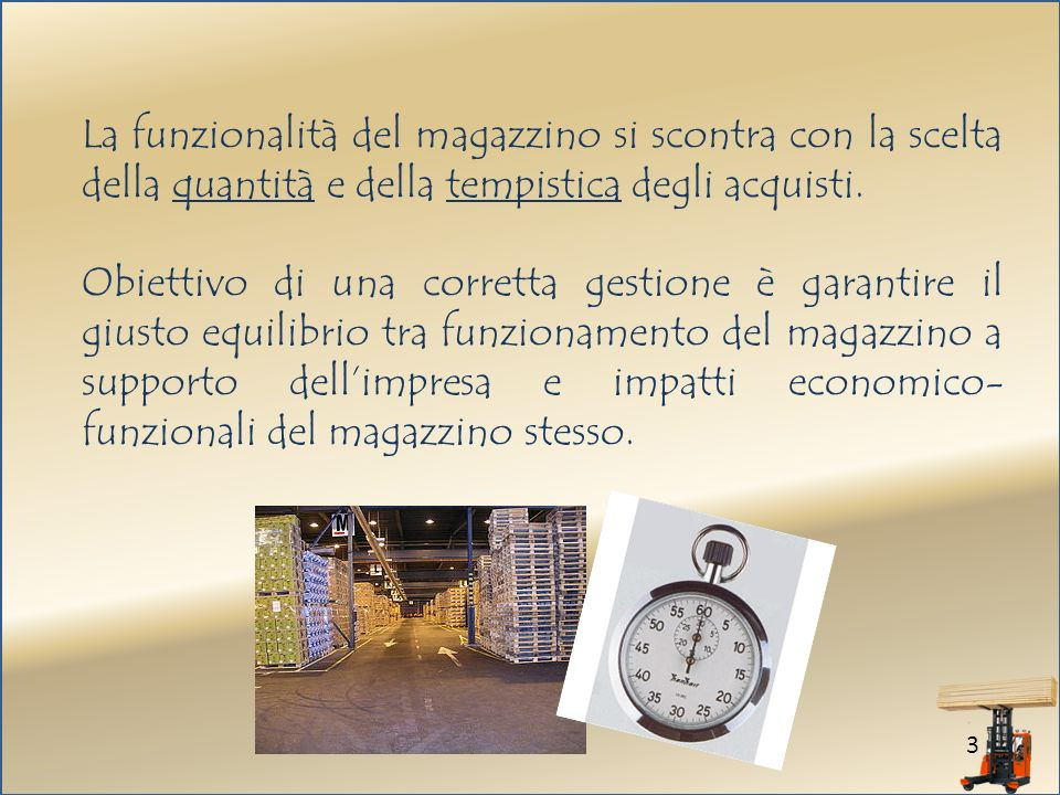 3 La funzionalità del magazzino si scontra con la scelta della quantità e della tempistica degli acquisti.