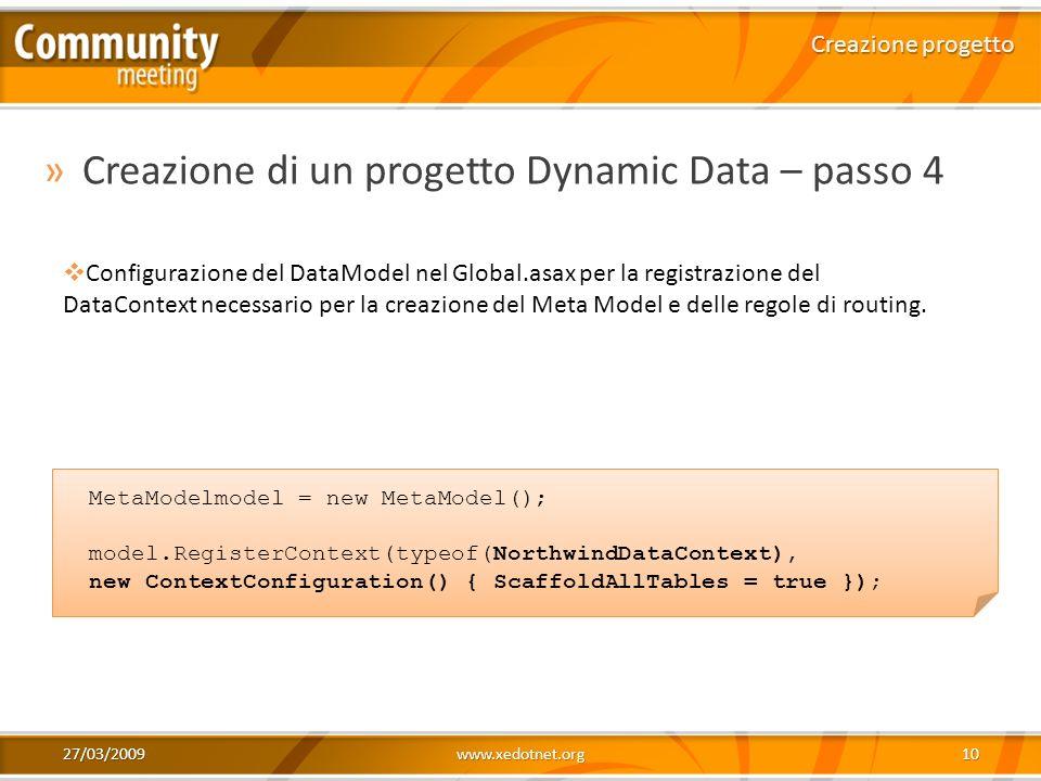 27/03/2009www.xedotnet.org10 »Creazione di un progetto Dynamic Data – passo 4 Creazione progetto Configurazione del DataModel nel Global.asax per la r