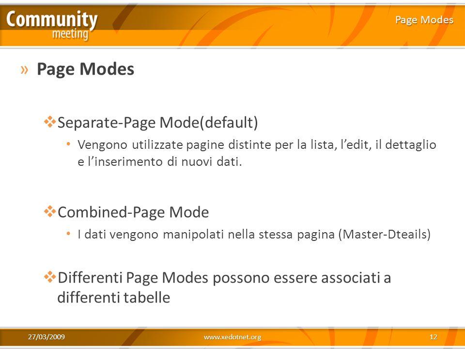 27/03/2009www.xedotnet.org12 »Page Modes Separate-Page Mode(default) Vengono utilizzate pagine distinte per la lista, ledit, il dettaglio e linserimen