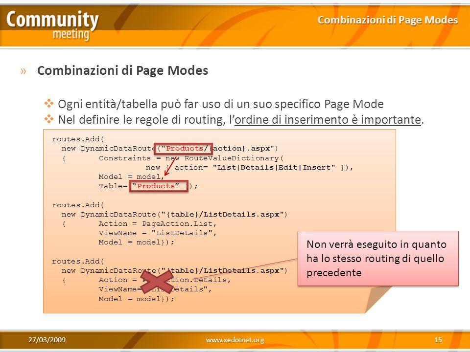 27/03/2009www.xedotnet.org15 »Combinazioni di Page Modes Ogni entità/tabella può far uso di un suo specifico Page Mode Nel definire le regole di routi