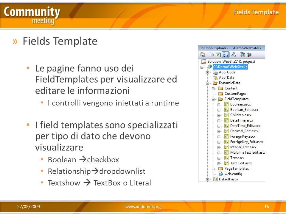 27/03/2009www.xedotnet.org16 »Fields Template Le pagine fanno uso dei FieldTemplates per visualizzare ed editare le informazioni I controlli vengono i