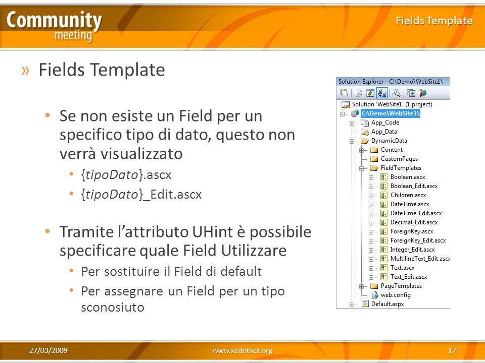 27/03/2009www.xedotnet.org17 »Fields Template Se non esiste un Field per un specifico tipo di dato, questo non verrà visualizzato {tipoDato}.ascx {tip